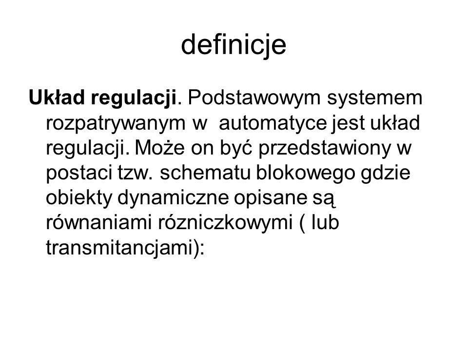 definicje Układ regulacji. Podstawowym systemem rozpatrywanym w automatyce jest układ regulacji. Może on być przedstawiony w postaci tzw. schematu blo