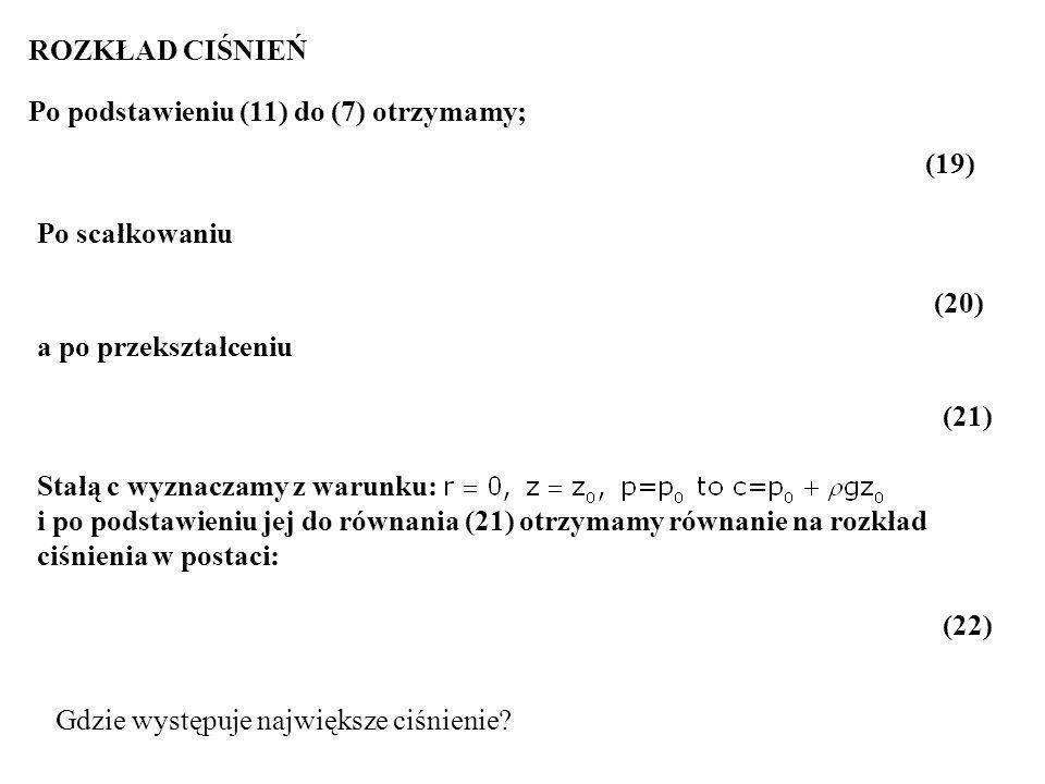 (19) ROZKŁAD CIŚNIEŃ Po podstawieniu (11) do (7) otrzymamy; Po scałkowaniu a po przekształceniu (20) (21) Stałą c wyznaczamy z warunku: i po podstawie
