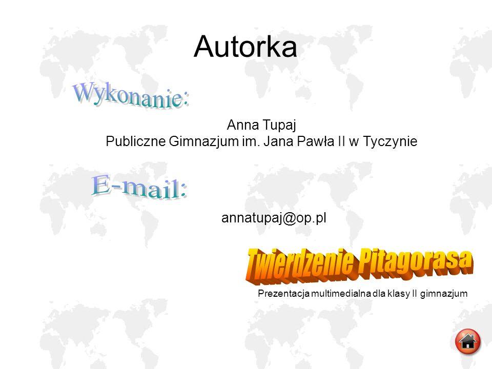 Autorka Prezentacja multimedialna dla klasy II gimnazjum Anna Tupaj Publiczne Gimnazjum im. Jana Pawła II w Tyczynie annatupaj@op.pl