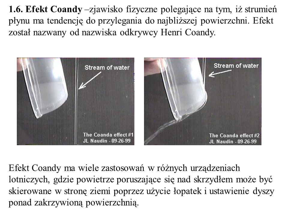 1.6. Efekt Coandy –zjawisko fizyczne polegające na tym, iż strumień płynu ma tendencję do przylegania do najbliższej powierzchni. Efekt został nazwany