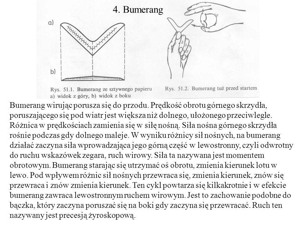 4. Bumerang Bumerang wirując porusza się do przodu. Prędkość obrotu górnego skrzydła, poruszającego się pod wiatr jest większa niż dolnego, ułożonego