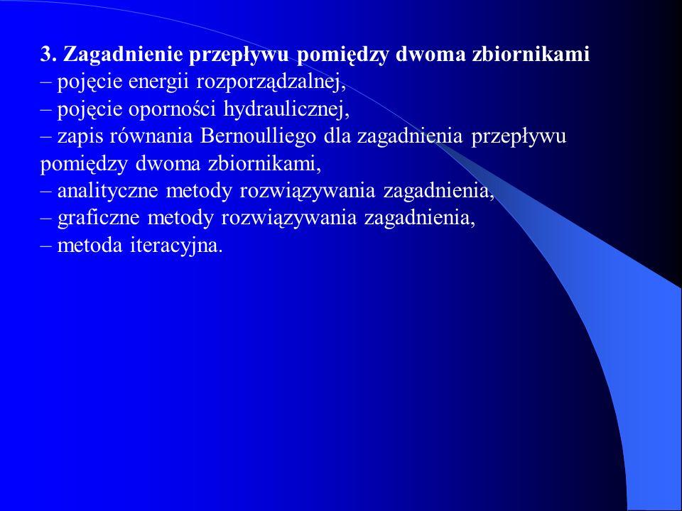 3. Zagadnienie przepływu pomiędzy dwoma zbiornikami – pojęcie energii rozporządzalnej, – pojęcie oporności hydraulicznej, – zapis równania Bernoullieg