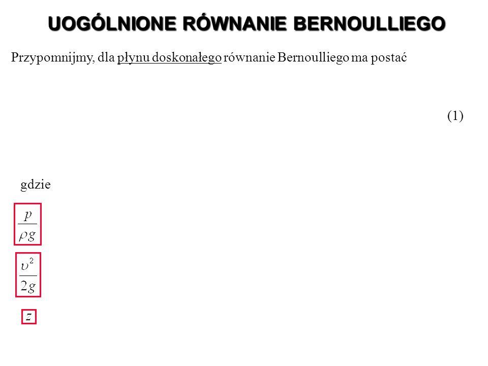 Przypomnijmy, dla płynu doskonałego równanie Bernoulliego ma postać UOGÓLNIONE RÓWNANIE BERNOULLIEGO (1) gdzie