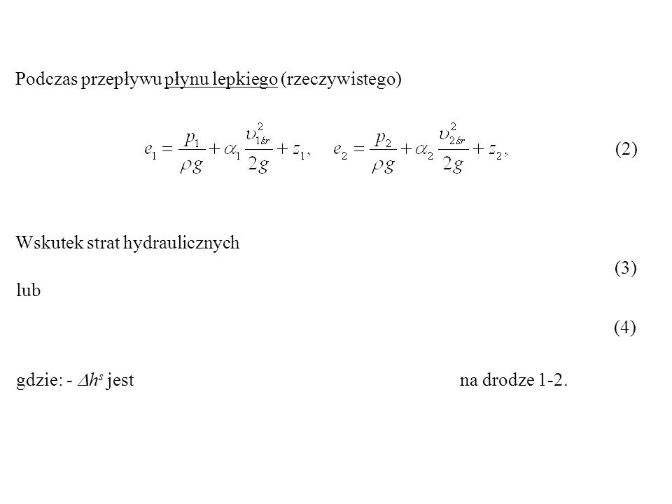 Podczas przepływu płynu lepkiego (rzeczywistego) (2)(2) Wskutek strat hydraulicznych (3)(3) (4)(4) lub gdzie: - h s jest na drodze 1-2.