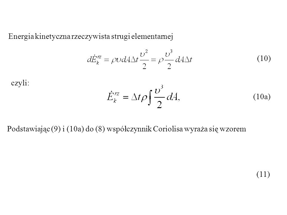 Energia kinetyczna rzeczywista strugi elementarnej (10) czyli: (10a) (11) Podstawiając (9) i (10a) do (8) współczynnik Coriolisa wyraża się wzorem