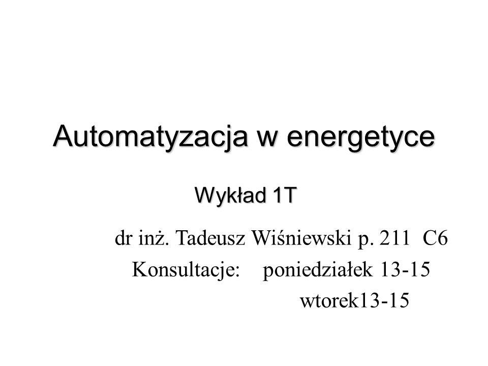 Automatyzacja w energetyce Wykład 1T dr inż. Tadeusz Wiśniewski p. 211 C6 Konsultacje: poniedziałek 13-15 wtorek13-15