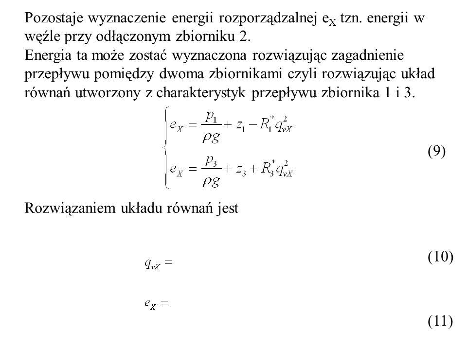 Pozostaje wyznaczenie energii rozporządzalnej e X tzn. energii w węźle przy odłączonym zbiorniku 2. Energia ta może zostać wyznaczona rozwiązując zaga