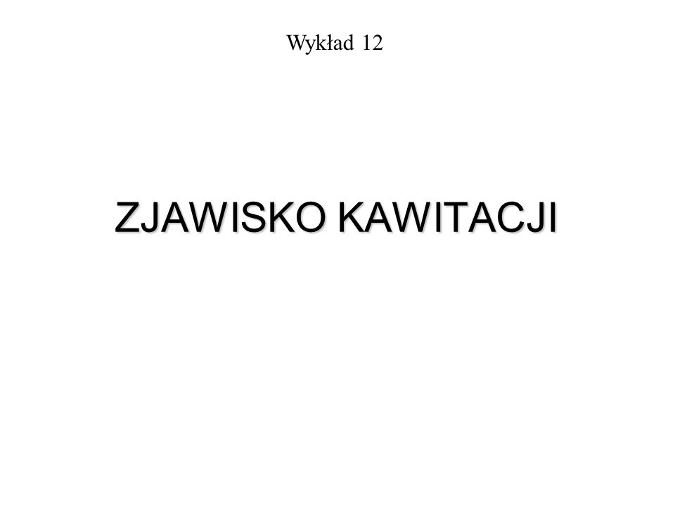 ZJAWISKO KAWITACJI Wykład 12