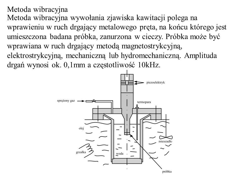 Metoda wibracyjna Metoda wibracyjna wywołania zjawiska kawitacji polega na wprawieniu w ruch drgający metalowego pręta, na końcu którego jest umieszcz