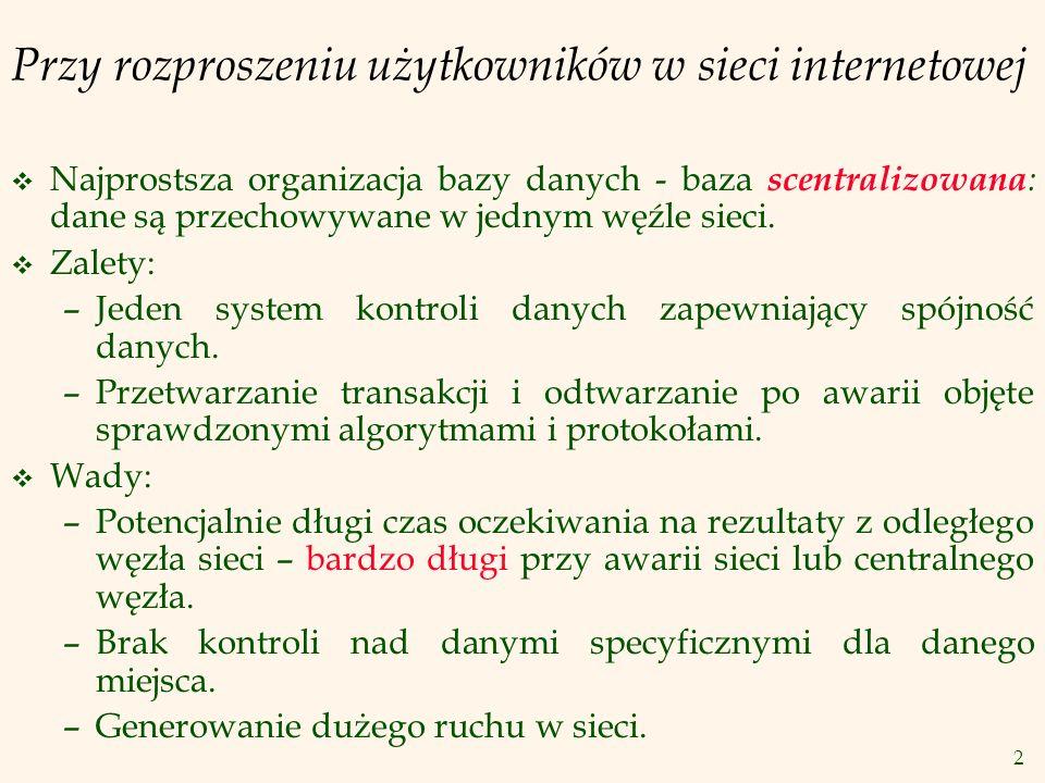 2 v Najprostsza organizacja bazy danych - baza scentralizowana : dane są przechowywane w jednym węźle sieci. v Zalety: –Jeden system kontroli danych z