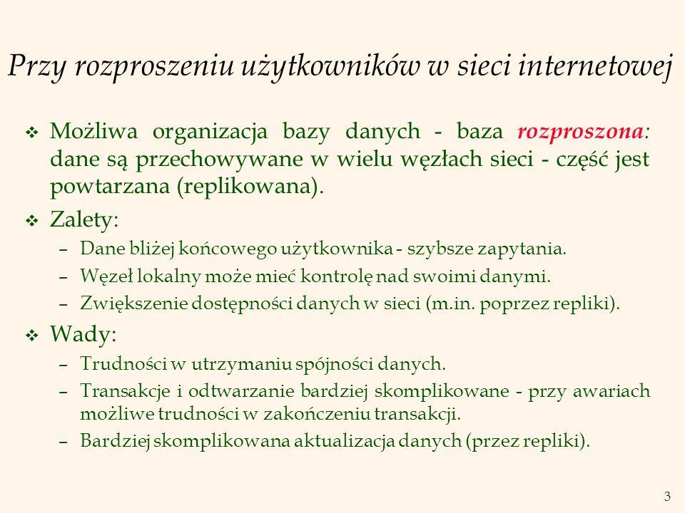3 v Możliwa organizacja bazy danych - baza rozproszona : dane są przechowywane w wielu węzłach sieci - część jest powtarzana (replikowana). v Zalety:
