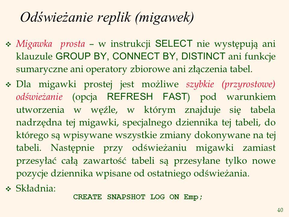 40 Odświeżanie replik (migawek) Migawka prosta – w instrukcji SELECT nie występują ani klauzule GROUP BY, CONNECT BY, DISTINCT ani funkcje sumaryczne
