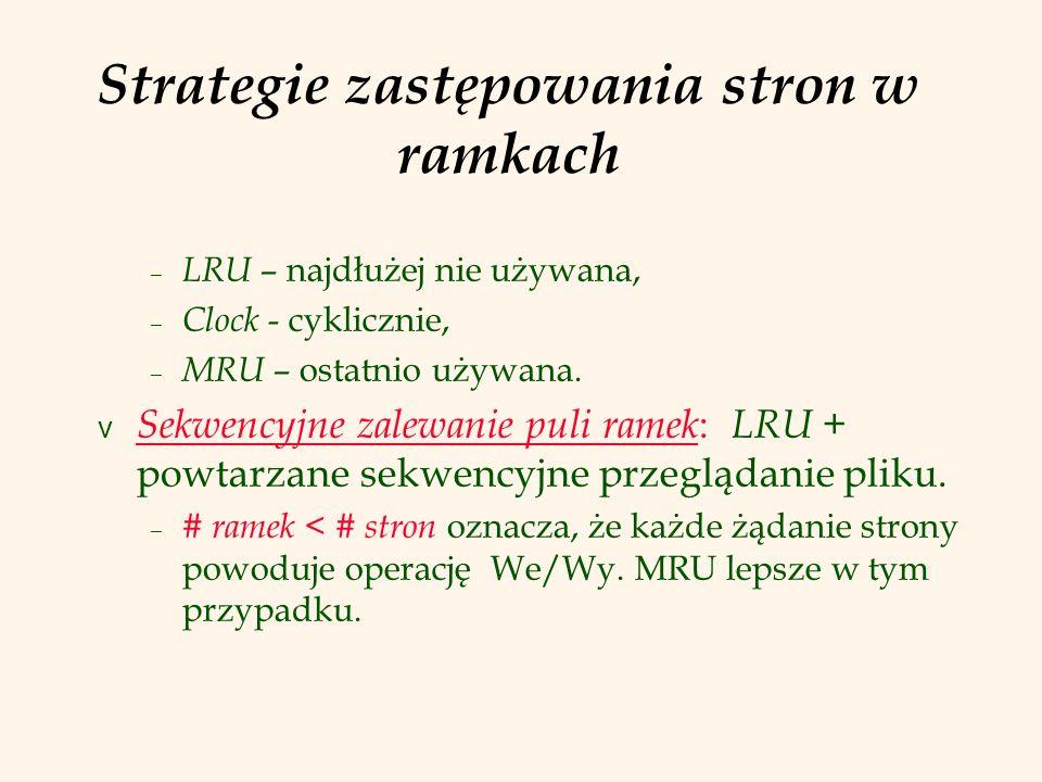 Strategie zastępowania stron w ramkach – LRU – najdłużej nie używana, – Clock - cyklicznie, – MRU – ostatnio używana. v Sekwencyjne zalewanie puli ram