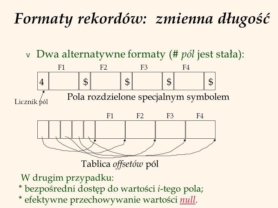 Formaty rekordów: zmienna długość v Dwa alternatywne formaty (# pól jest stała): W drugim przypadku: * bezpośredni dostęp do wartości i -tego pola; *