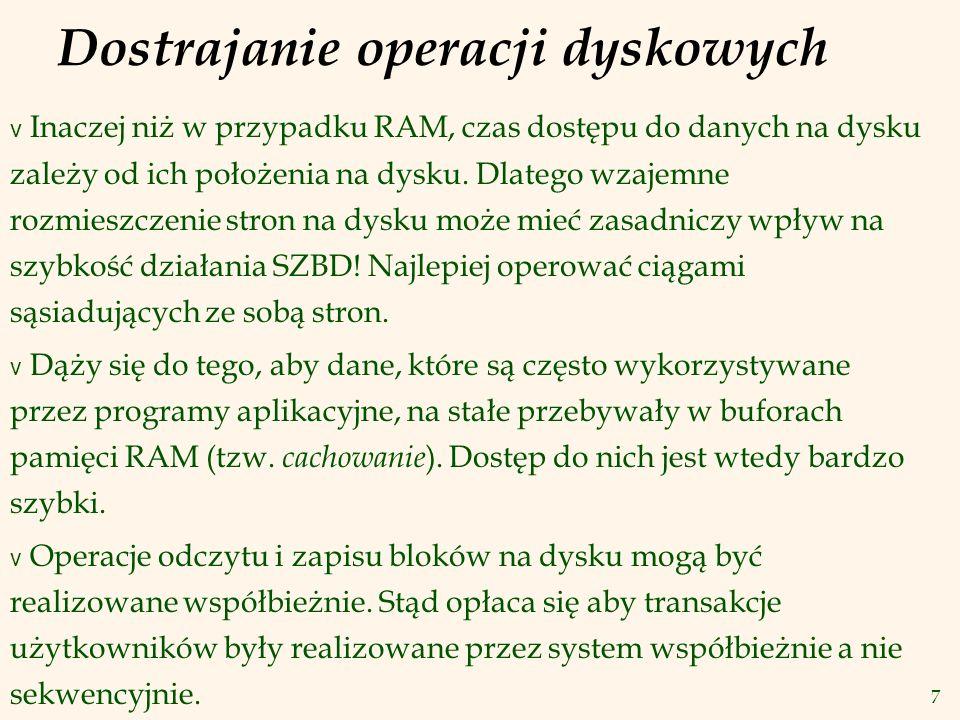 7 Dostrajanie operacji dyskowych v Inaczej niż w przypadku RAM, czas dostępu do danych na dysku zależy od ich położenia na dysku. Dlatego wzajemne roz