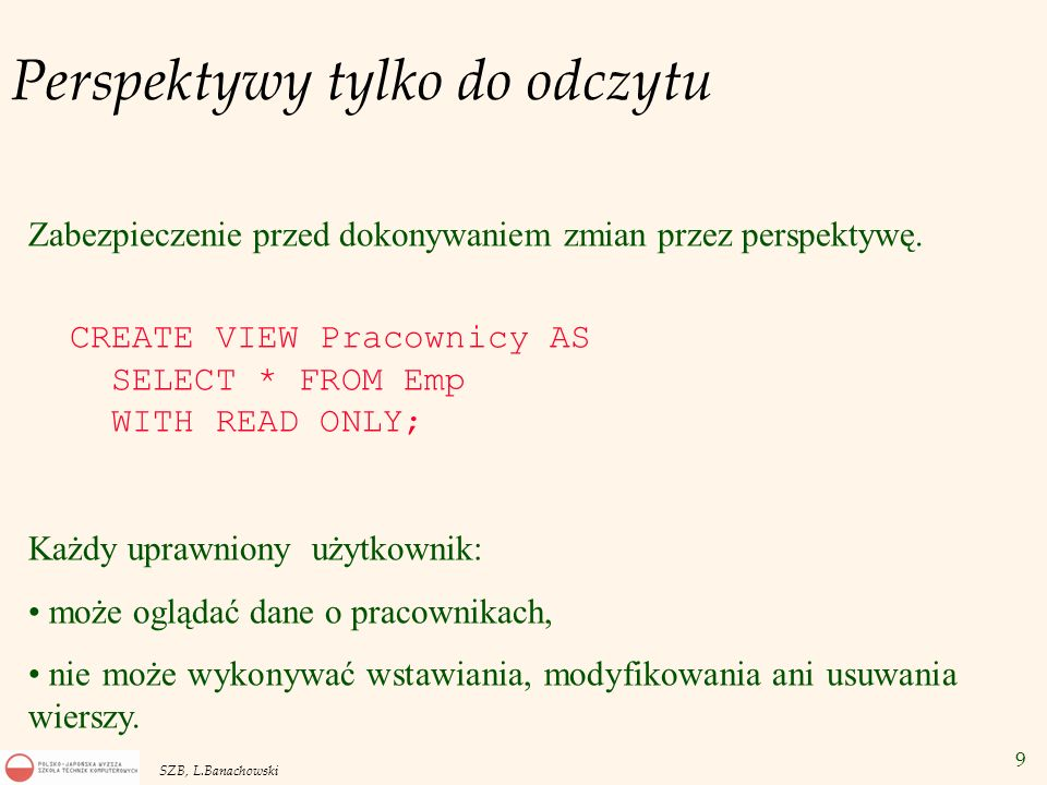 50 SZB, L.Banachowski Przykład v CREATE OR REPLACE VIEW Ale AS SELECT e.Ename, e.Empno, d.Dname, d.Deptno FROM Emp e, Dept d WHERE e.Deptno = d.Deptno;