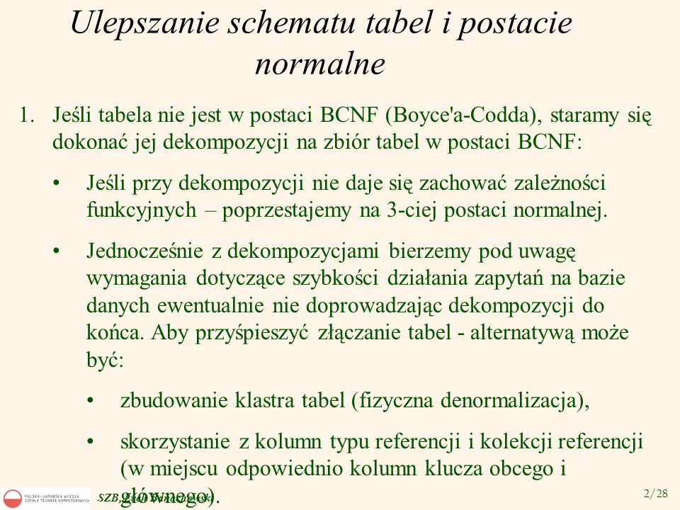 3/28 SZB, Lech Banachowski Ulepszanie schematu tabel i postacie normalne v Gdy aplikacja przetwarza osobno dwa zbiory wierszy może opłacać się rozdzielić tabelę na dwie np.
