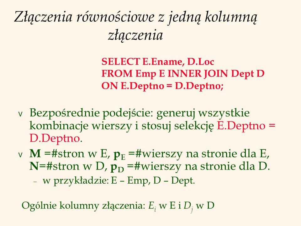 Złączenia równościowe z jedną kolumną złączenia v Bezpośrednie podejście: generuj wszystkie kombinacje wierszy i stosuj selekcję E.Deptno = D.Deptno.