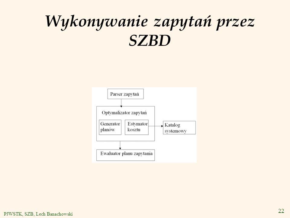 22 PJWSTK, SZB, Lech Banachowski Wykonywanie zapytań przez SZBD