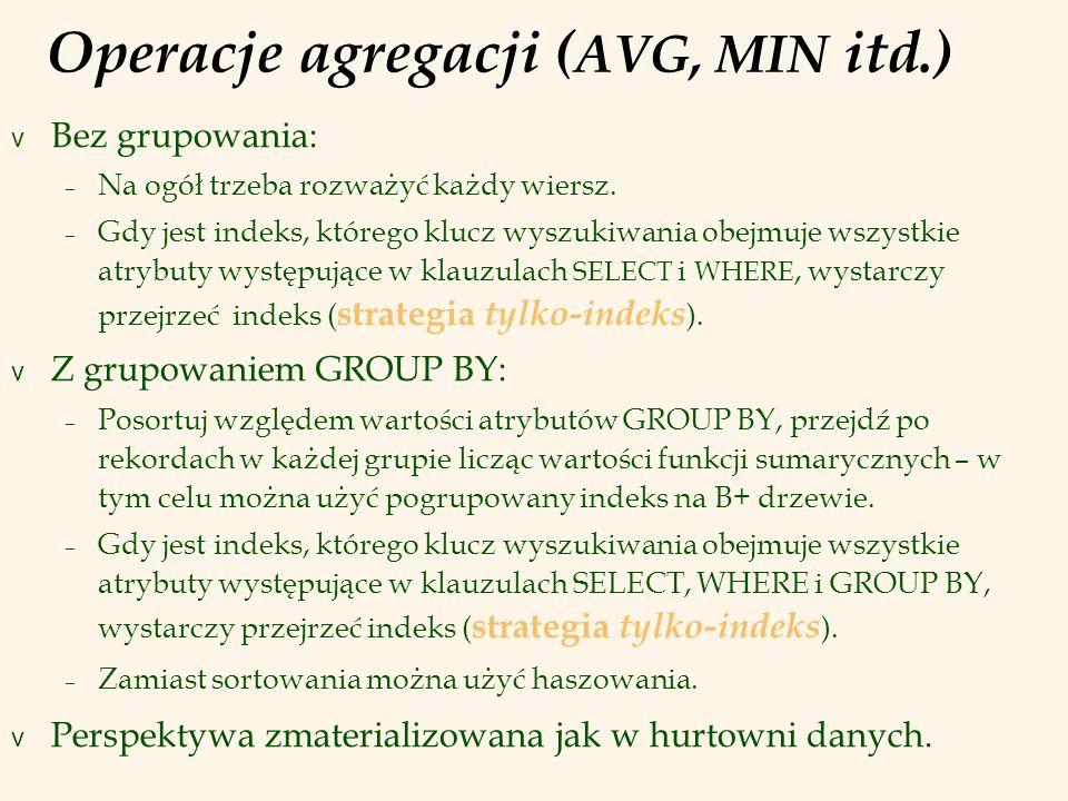 Operacje agregacji ( AVG, MIN itd.) v Bez grupowania: – Na ogół trzeba rozważyć każdy wiersz.