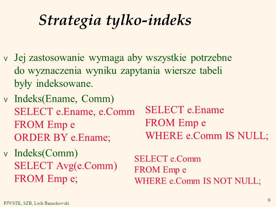 10 PJWSTK, SZB, Lech Banachowski Kolumny INCLUDE (SQL Server) Ułatwia korzystanie z metody Tylko indeks.