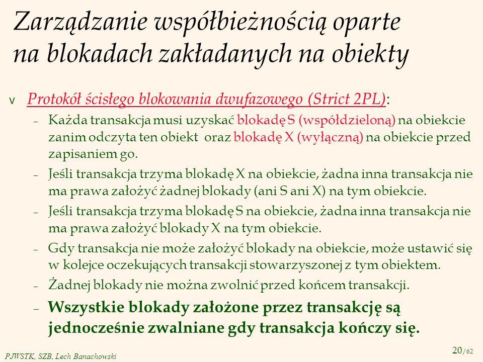 20 /62 PJWSTK, SZB, Lech Banachowski Zarządzanie współbieżnością oparte na blokadach zakładanych na obiekty v Protokół ścisłego blokowania dwufazowego