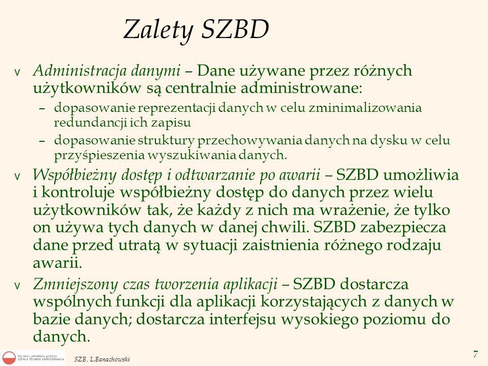 7 SZB, L.Banachowski Zalety SZBD v Administracja danymi – Dane używane przez różnych użytkowników są centralnie administrowane: –dopasowanie reprezent