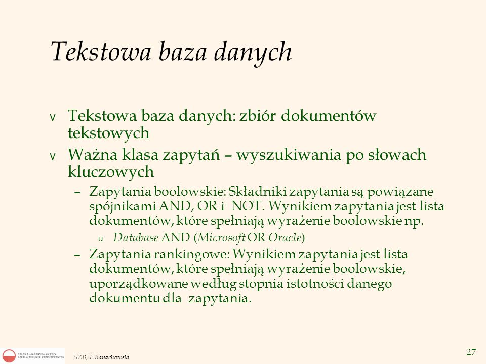 27 SZB, L.Banachowski Tekstowa baza danych v Tekstowa baza danych: zbiór dokumentów tekstowych v Ważna klasa zapytań – wyszukiwania po słowach kluczow