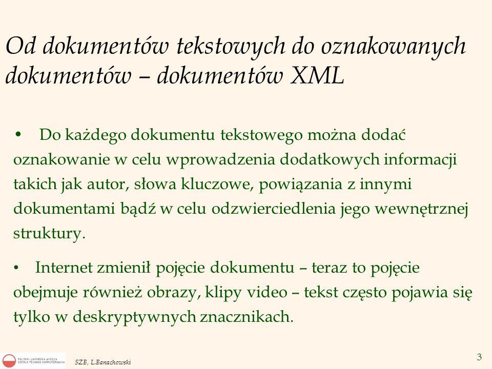 3 SZB, L.Banachowski Od dokumentów tekstowych do oznakowanych dokumentów – dokumentów XML Do każdego dokumentu tekstowego można dodać oznakowanie w ce