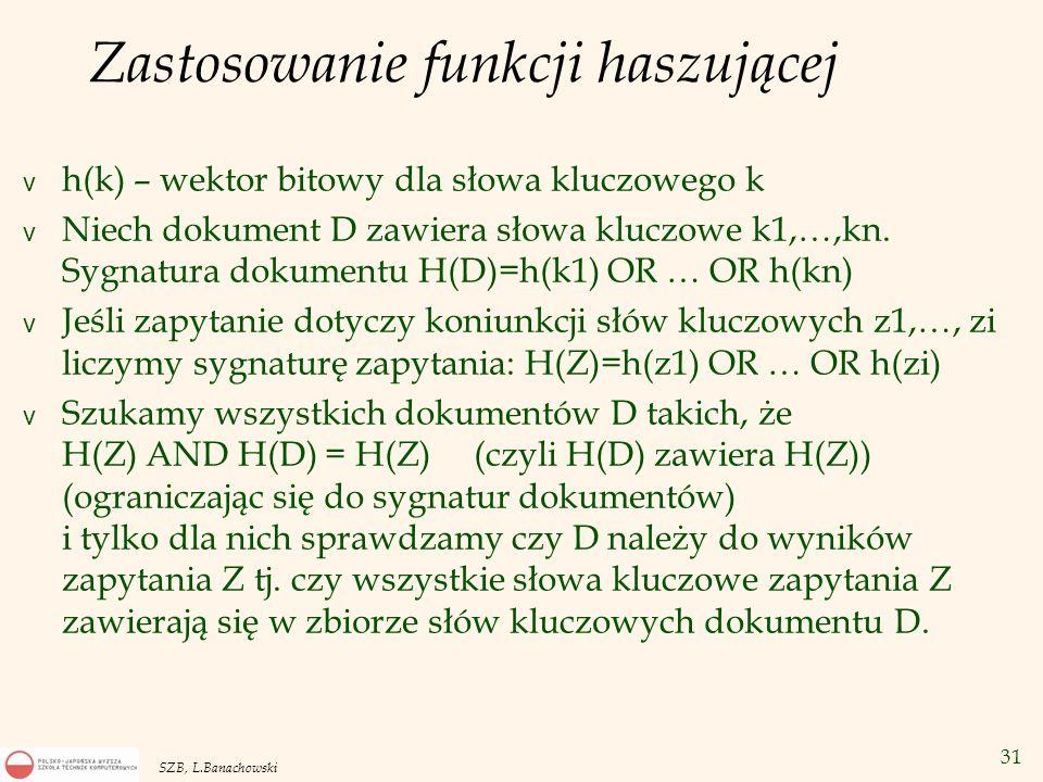 31 SZB, L.Banachowski Zastosowanie funkcji haszującej v h(k) – wektor bitowy dla słowa kluczowego k v Niech dokument D zawiera słowa kluczowe k1,…,kn.