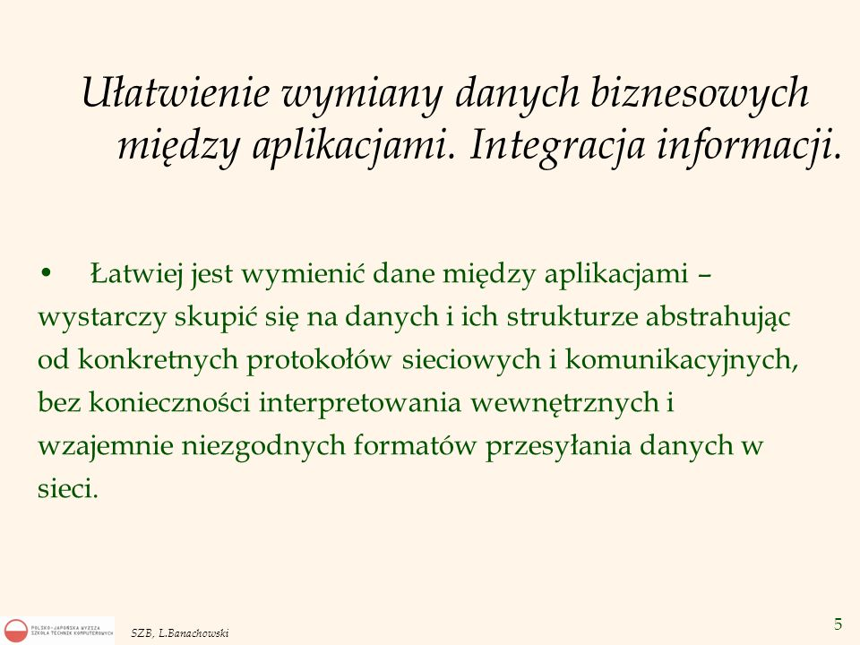 5 SZB, L.Banachowski Ułatwienie wymiany danych biznesowych między aplikacjami. Integracja informacji. Łatwiej jest wymienić dane między aplikacjami –