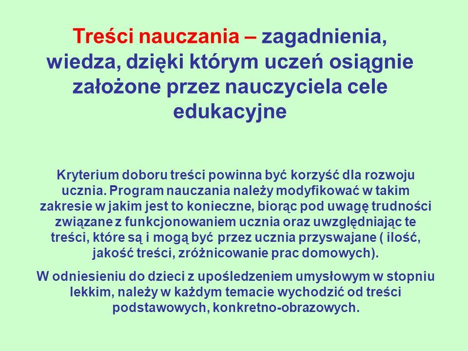 Treści nauczania – zagadnienia, wiedza, dzięki którym uczeń osiągnie założone przez nauczyciela cele edukacyjne Kryterium doboru treści powinna być ko