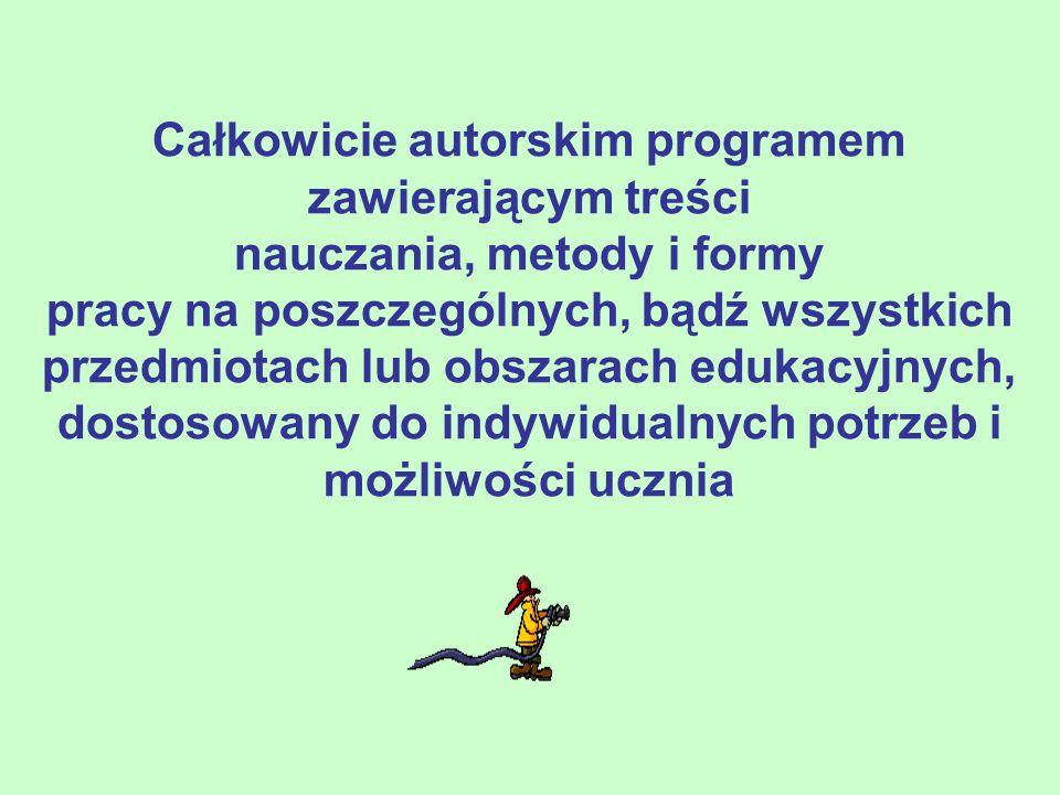 Całkowicie autorskim programem zawierającym treści nauczania, metody i formy pracy na poszczególnych, bądź wszystkich przedmiotach lub obszarach eduka