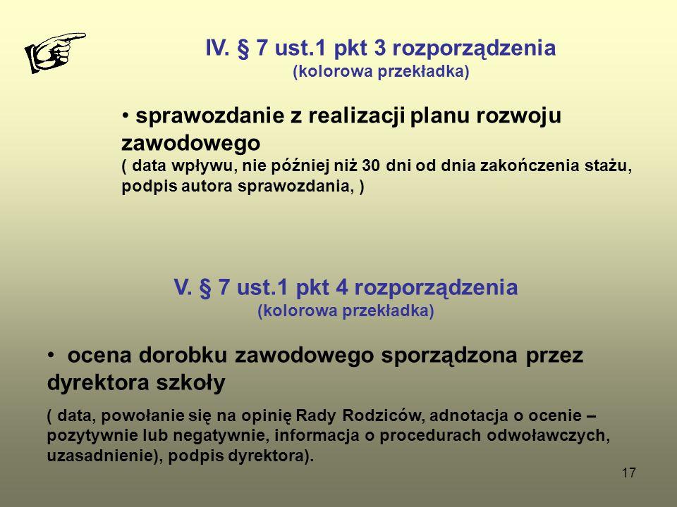 17 IV. § 7 ust.1 pkt 3 rozporządzenia (kolorowa przekładka) sprawozdanie z realizacji planu rozwoju zawodowego ( data wpływu, nie później niż 30 dni o