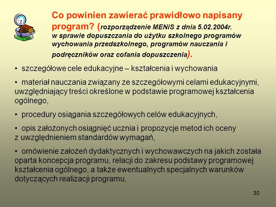 30 Co powinien zawierać prawidłowo napisany program? ( rozporządzenie MENiS z dnia 5.02.2004r. w sprawie dopuszczania do użytku szkolnego programów wy