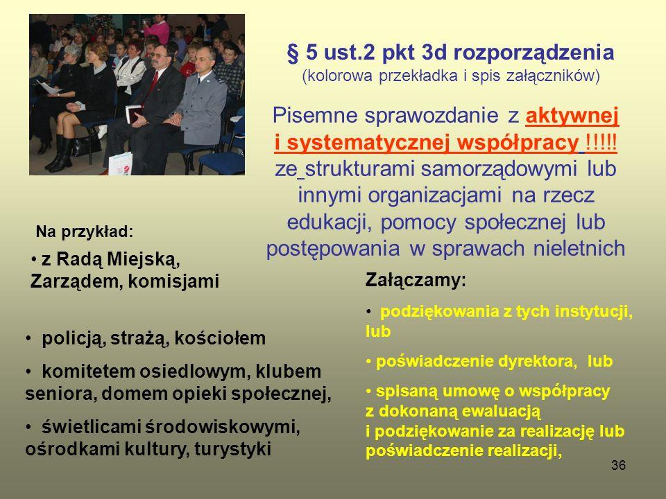 36 § 5 ust.2 pkt 3d rozporządzenia (kolorowa przekładka i spis załączników) Pisemne sprawozdanie z aktywnej i systematycznej współpracy !!!!! ze struk