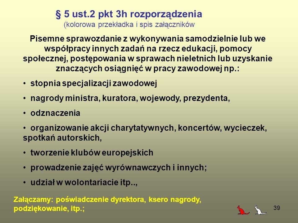 39 § 5 ust.2 pkt 3h rozporządzenia (kolorowa przekładka i spis załączników Pisemne sprawozdanie z wykonywania samodzielnie lub we współpracy innych za