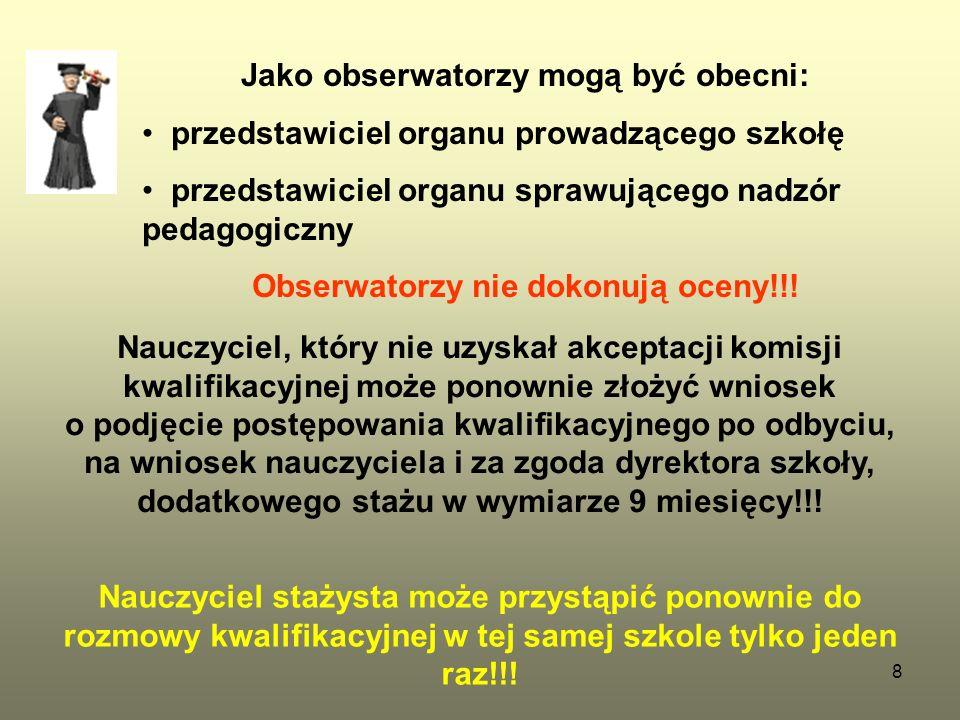 8 Jako obserwatorzy mogą być obecni: przedstawiciel organu prowadzącego szkołę przedstawiciel organu sprawującego nadzór pedagogiczny Obserwatorzy nie dokonują oceny!!.