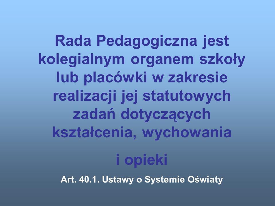 Rada Pedagogiczna jest kolegialnym organem szkoły lub placówki w zakresie realizacji jej statutowych zadań dotyczących kształcenia, wychowania i opieki Art.