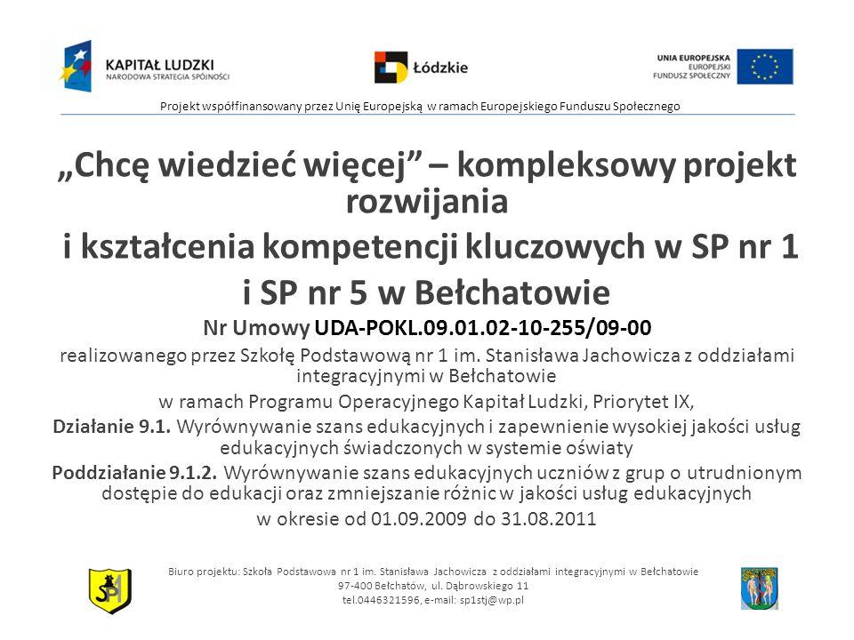 Chcę wiedzieć więcej – kompleksowy projekt rozwijania i kształcenia kompetencji kluczowych w SP nr 1 i SP nr 5 w Bełchatowie Nr Umowy UDA-POKL.09.01.02-10-255/09-00 realizowanego przez Szkołę Podstawową nr 1 im.