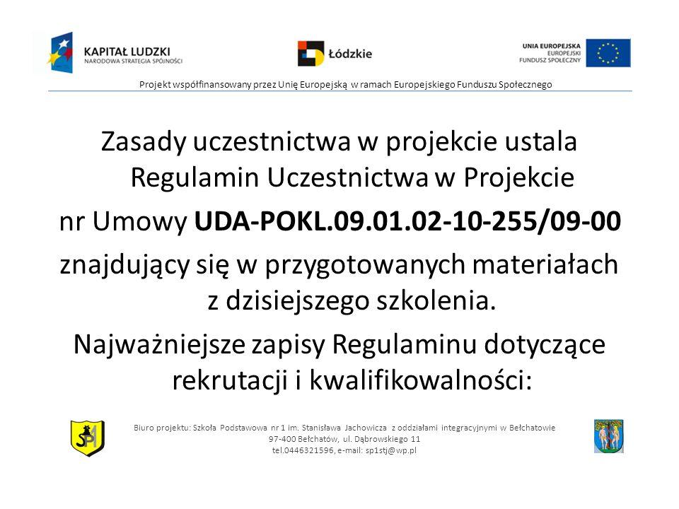 Zasady uczestnictwa w projekcie ustala Regulamin Uczestnictwa w Projekcie nr Umowy UDA-POKL.09.01.02-10-255/09-00 znajdujący się w przygotowanych materiałach z dzisiejszego szkolenia.