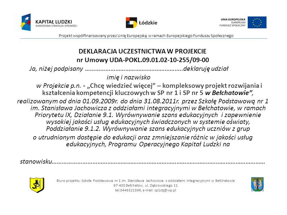 DEKLARACJA UCZESTNICTWA W PROJEKCIE nr Umowy UDA-POKL.09.01.02-10-255/09-00 Ja, niżej podpisany …………………………………………………..deklaruję udział imię i nazwisko w Projekcie p.n.
