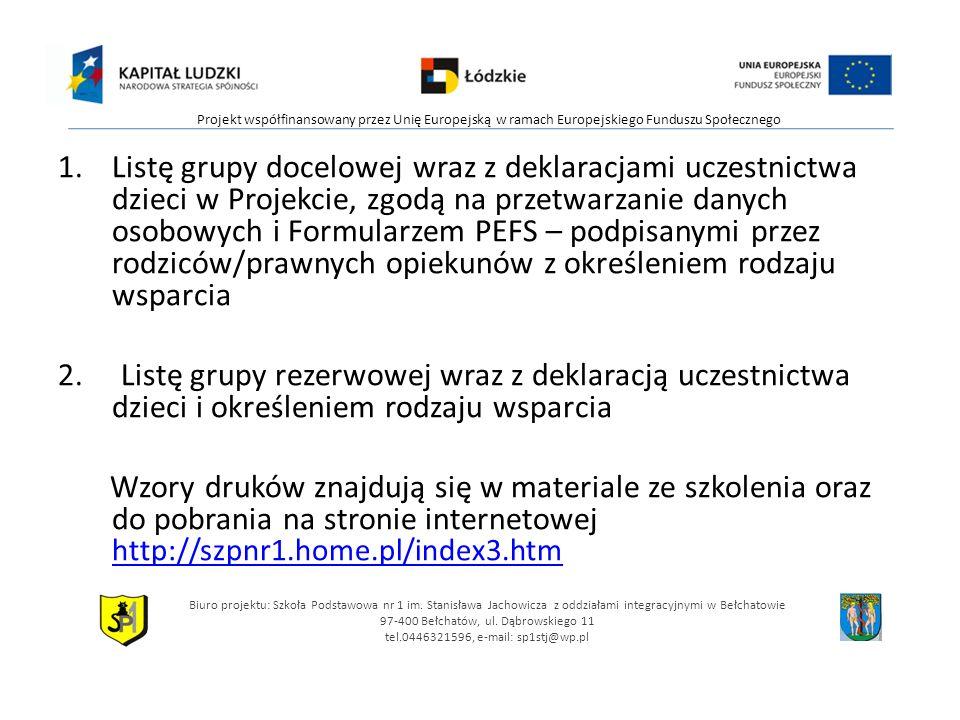 1.Listę grupy docelowej wraz z deklaracjami uczestnictwa dzieci w Projekcie, zgodą na przetwarzanie danych osobowych i Formularzem PEFS – podpisanymi przez rodziców/prawnych opiekunów z określeniem rodzaju wsparcia 2.