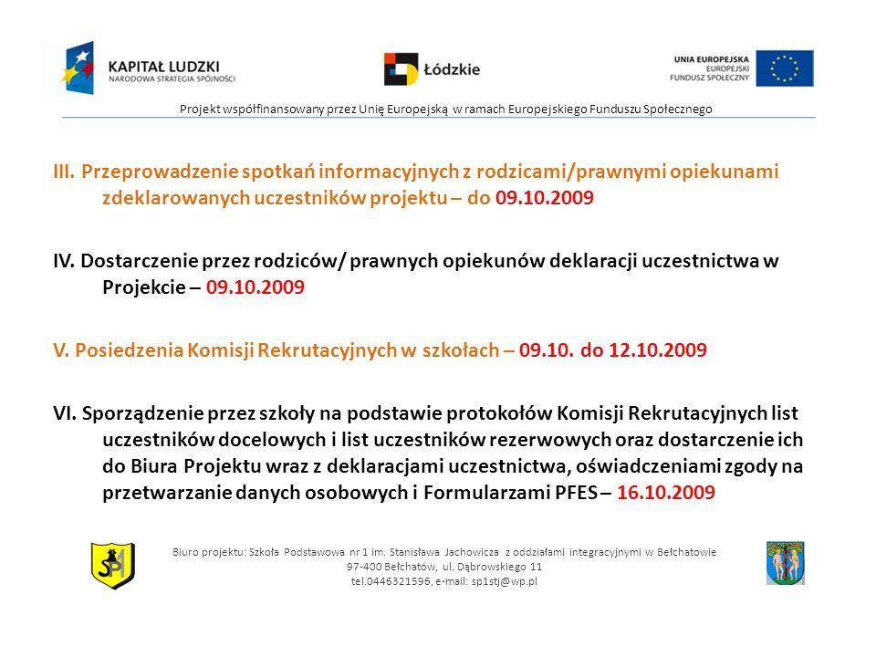 III. Przeprowadzenie spotkań informacyjnych z rodzicami/prawnymi opiekunami zdeklarowanych uczestników projektu – do 09.10.2009 IV. Dostarczenie przez