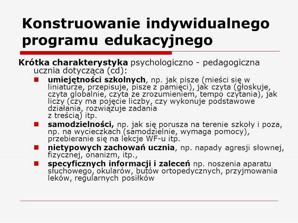 Konstruowanie indywidualnego programu edukacyjnego Krótka charakterystyka psychologiczno - pedagogiczna ucznia dotycząca (cd): umiejętności szkolnych, np.