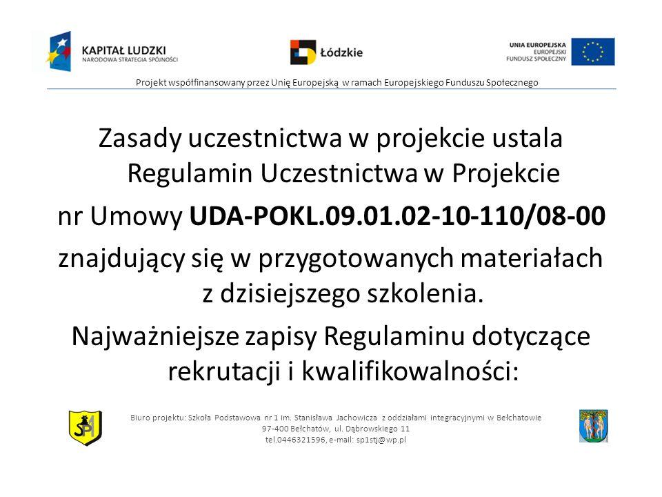 Zasady uczestnictwa w projekcie ustala Regulamin Uczestnictwa w Projekcie nr Umowy UDA-POKL.09.01.02-10-110/08-00 znajdujący się w przygotowanych mate