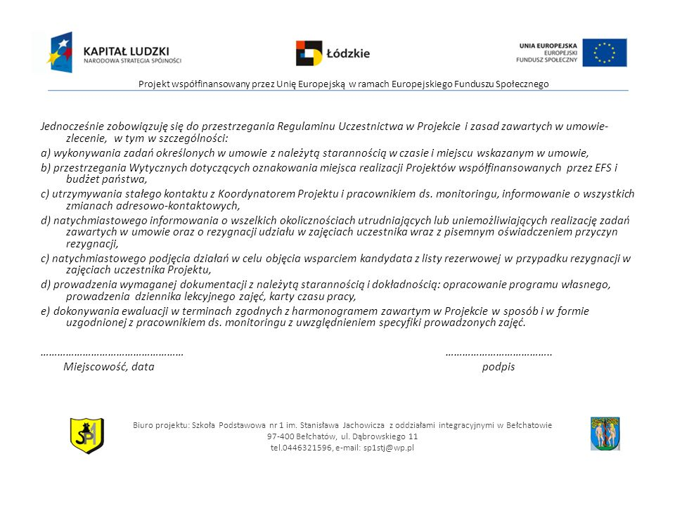 Jednocześnie zobowiązuję się do przestrzegania Regulaminu Uczestnictwa w Projekcie i zasad zawartych w umowie- zlecenie, w tym w szczególności: a) wyk