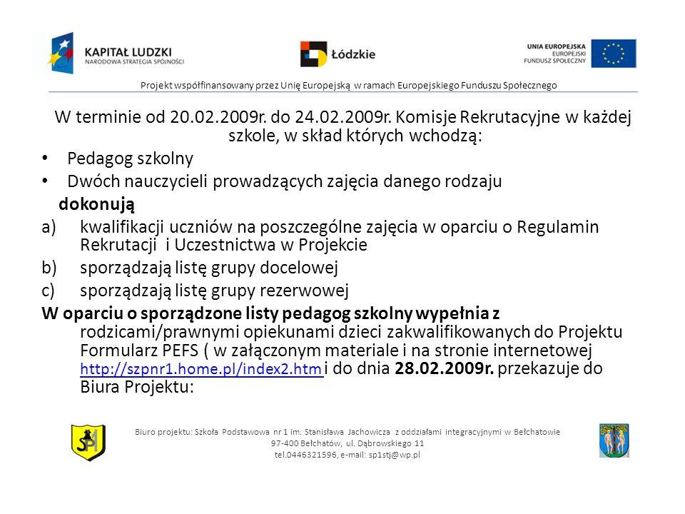 W terminie od 20.02.2009r. do 24.02.2009r. Komisje Rekrutacyjne w każdej szkole, w skład których wchodzą: Pedagog szkolny Dwóch nauczycieli prowadzący