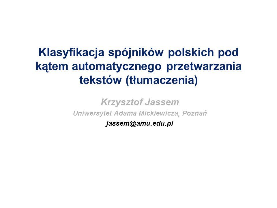 Klasyfikacja spójników polskich pod kątem automatycznego przetwarzania tekstów (tłumaczenia) Krzysztof Jassem Uniwersytet Adama Mickiewicza, Poznań ja