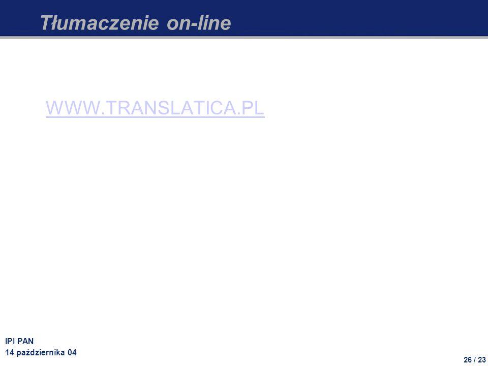 26 / 23 IPI PAN 14 października 04 Tłumaczenie on-line WWW.TRANSLATICA.PL